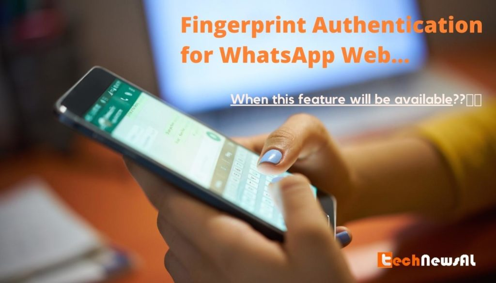 Fingerprint Authentication for WhatsApp Web when will be avialable